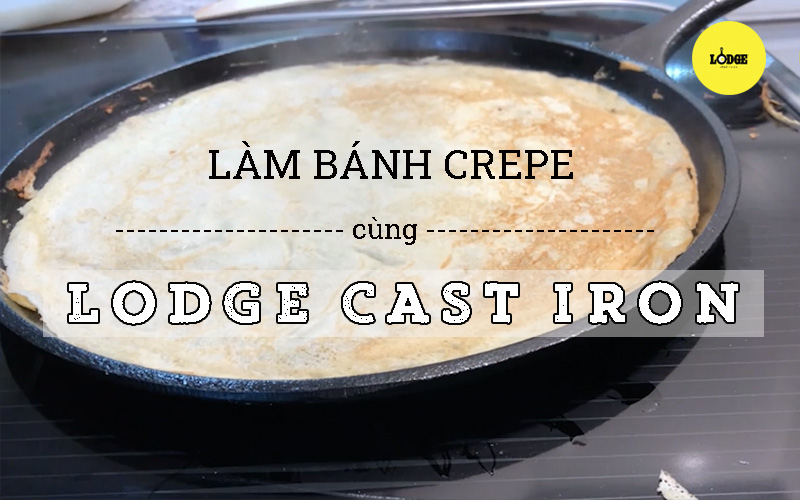 Chao_long_bang_Lodge_ran_banh_Crepe