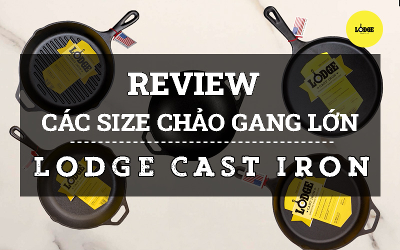 Review_cac_size_chao_gang_Lodge_Cast_Iron_tu_23_cm_tro_len